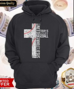 Funny All I Need Today Is A Little Bit Of Baseball Jesus Hoodie
