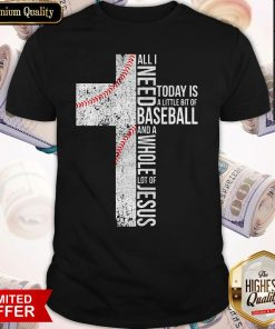 Funny All I Need Today Is A Little Bit Of Baseball Jesus Shirt