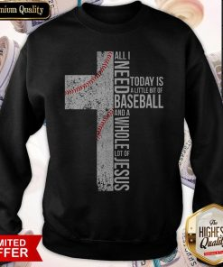 Funny All I Need Today Is A Little Bit Of Baseball Jesus Sweatshirt