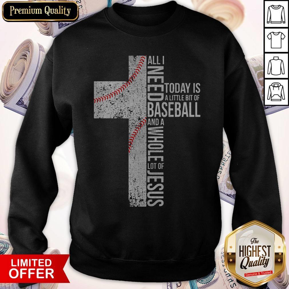 Funny All I Need Today Is A Little Bit Of Baseball Jesus Sweatshirt