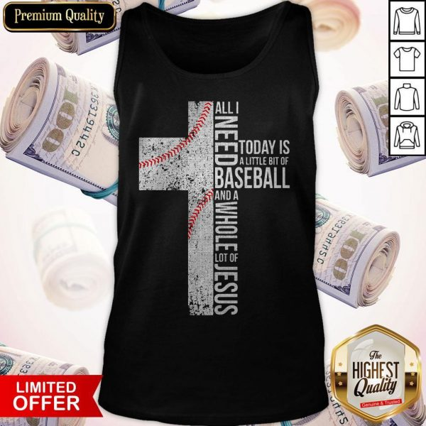 Funny All I Need Today Is A Little Bit Of Baseball Jesus Tank Top