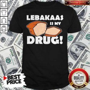 Funny Lebakaas Is My Drug Shirt