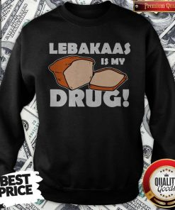 Funny Lebakaas Is My Drug Sweatshirt