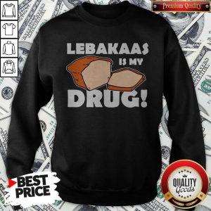 Funny Lebakaas Is My Drug Sweatshirt