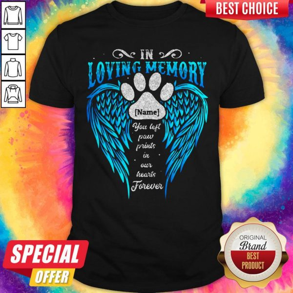 In Loving Memory Name You Left Paw Prints In Our Hearts Forever Footprint Wing Shirt