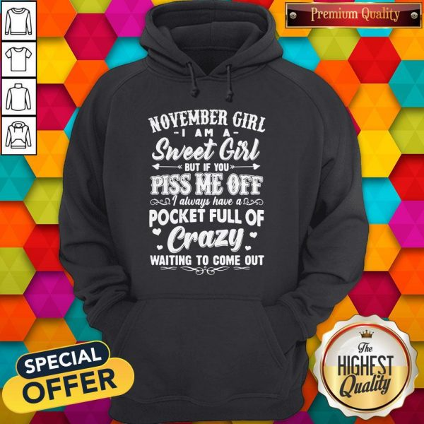 Official November Girl I Am A Sweet Girl But If You Piss Me Off Pocket Full Of Crazy Hoodie