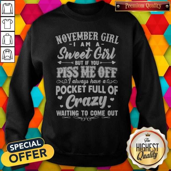 Official November Girl I Am A Sweet Girl But If You Piss Me Off Pocket Full Of Crazy Sweatshirt