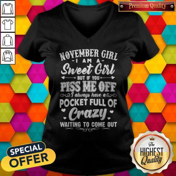 Official November Girl I Am A Sweet Girl But If You Piss Me Off Pocket Full Of Crazy V-neck