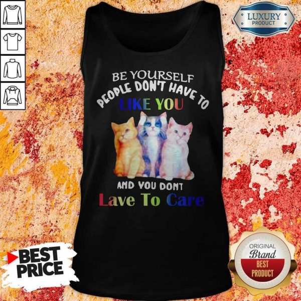 Premium Cats Be Yourself People Don't Have To Like You And You Don't Lave To Care Tank Top