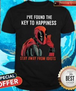 Top Deadpool I've Found The Key To Happiness Stay Away From Idiots Shirt