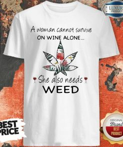Woman Cannot Survive On Wine Alone She Also Needs Weed Flower Shirt