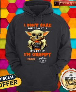 Baby Yoda I Don't Care What Day It Is It's Early I'm Grumpy I Want Jack Daniels Hoodie