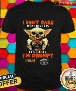 Baby Yoda I Don't Care What Day It Is It's Early I'm Grumpy I Want Jack Daniels Shirt