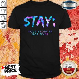 Nice Stay Your Story Is Not Over Shirt