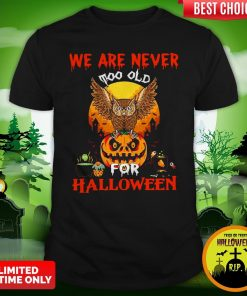 We Are Never Too Old For Halloween ShirtWe Are Never Too Old For Halloween Shirt