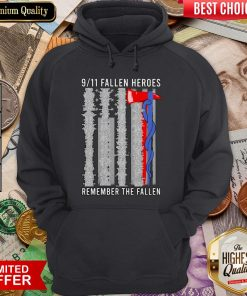 9 11 Fallen Heroes Remember The Fallen Hoodie