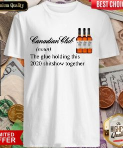 Canadian Club Whisky The Glue Holding This 2020 Shitshow Together Shirt