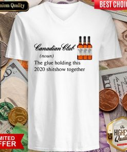 Canadian Club Whisky The Glue Holding This 2020 Shitshow Together V-neck