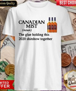 Canadian Mist Whisky The Glue Holding This 2020 Shitshow Together Shirt