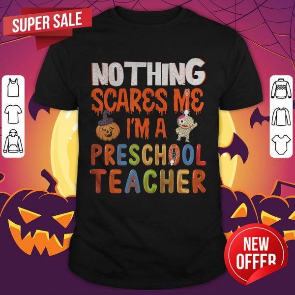 Nothing Scare Me I'M A Preschool Teacher Halloween Gift T-Shirt