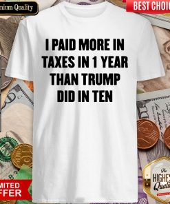 Trump Taxes I Paid More Taxes Than Trump Tax Returns Shirt