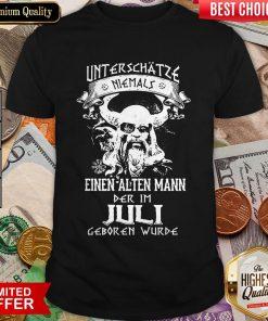 Unterschätze Niemals Einen Alten Mann Der Im Juli Geboren Wurde Shirt