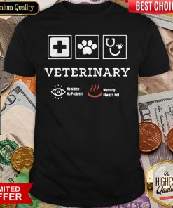 Veterinary No Sleep No Problem Warning Always Hot Shirt