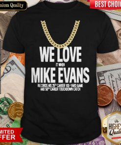 We Love It When Mike Evans Shirt
