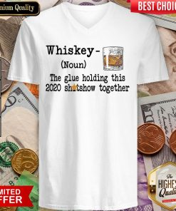 Whiskey Noun THe Glue Holding This 2020 Shitshow Together V-neck