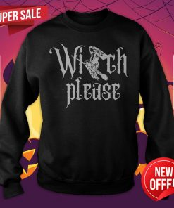 Witch Please Halloween Day Gifts Sweatshirt