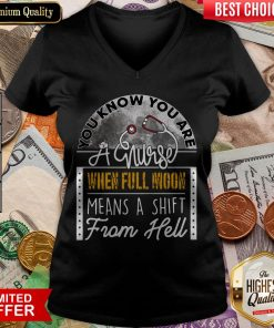 You Know You Are A Nurse When Full Moon Means A Shift From Hell V-neck