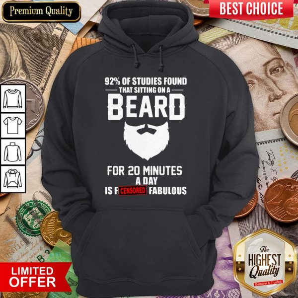 92% Of Studies Found That Sitting On A Beard Hoodie