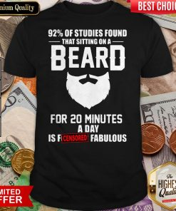 92% Of Studies Found That Sitting On A Beard Shirt