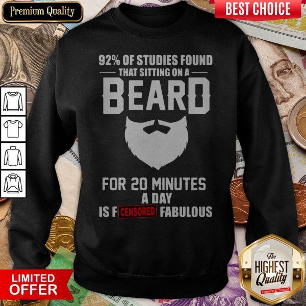 92% Of Studies Found That Sitting On A Beard Sweatshirt
