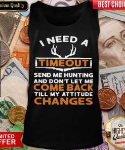 Top I Need A Timeout Send Me Hunting And Don't Let Me Come Back Till My Attitude Changes Tank Top - Design By Viewtees.com