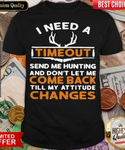 Top I Need A Timeout Send Me Hunting And Don't Let Me Come Back Till My Attitude Changes Shirt - Design By Viewtees.com