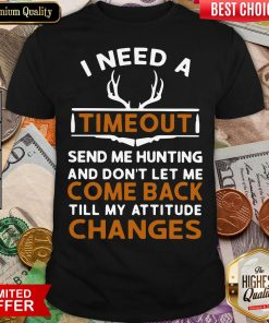 Top I Need A Timeout Send Me Hunting And Don't Let Me Come Back Till My Attitude Changes Shirt- Design By Viewtees.com