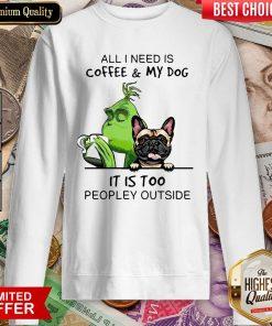 All I Need Is Coffee And My Dog It Is Too Peopley Outside Sweatshirt