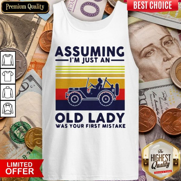 Assuming I'M Just An Old Lady Was Your First Mistake Tank Top