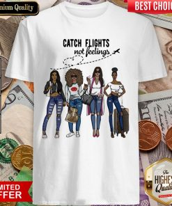 Awesome Catch Flights Not Feelings Shirt