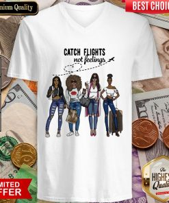 Awesome Catch Flights Not Feelings V-neck