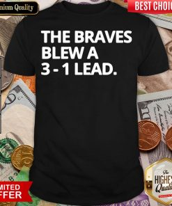 Awesome Obvious The Braves Blew A 3-1 Lead Shirt - Design By Viewtees.com