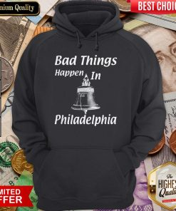 Bad Things Happen In Philadelphia Hoodie
