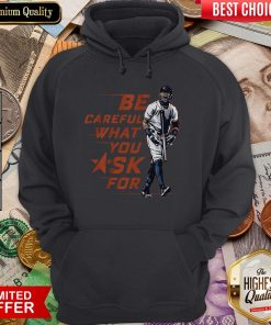 Buy Be Careful What You Ask For Hoodie
