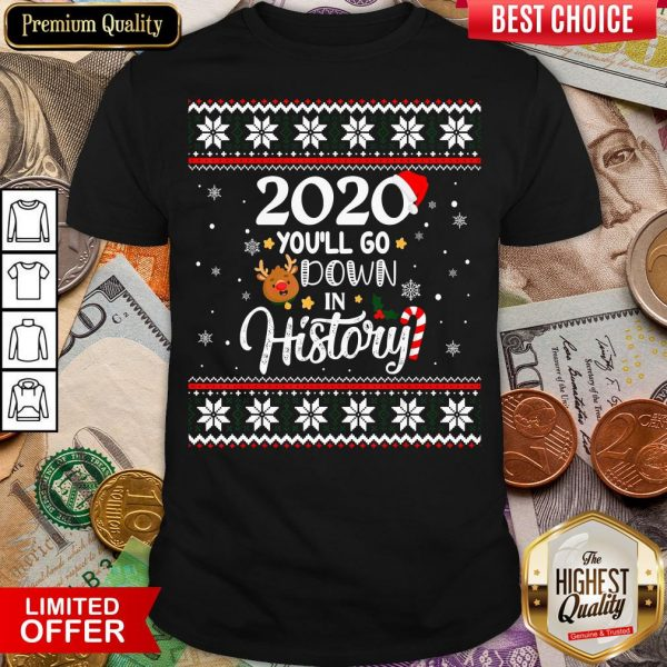 Good 2020 You'll Go Down In History Funny Christmas Ugly Sweater Shirt - Design By Viewtees.com