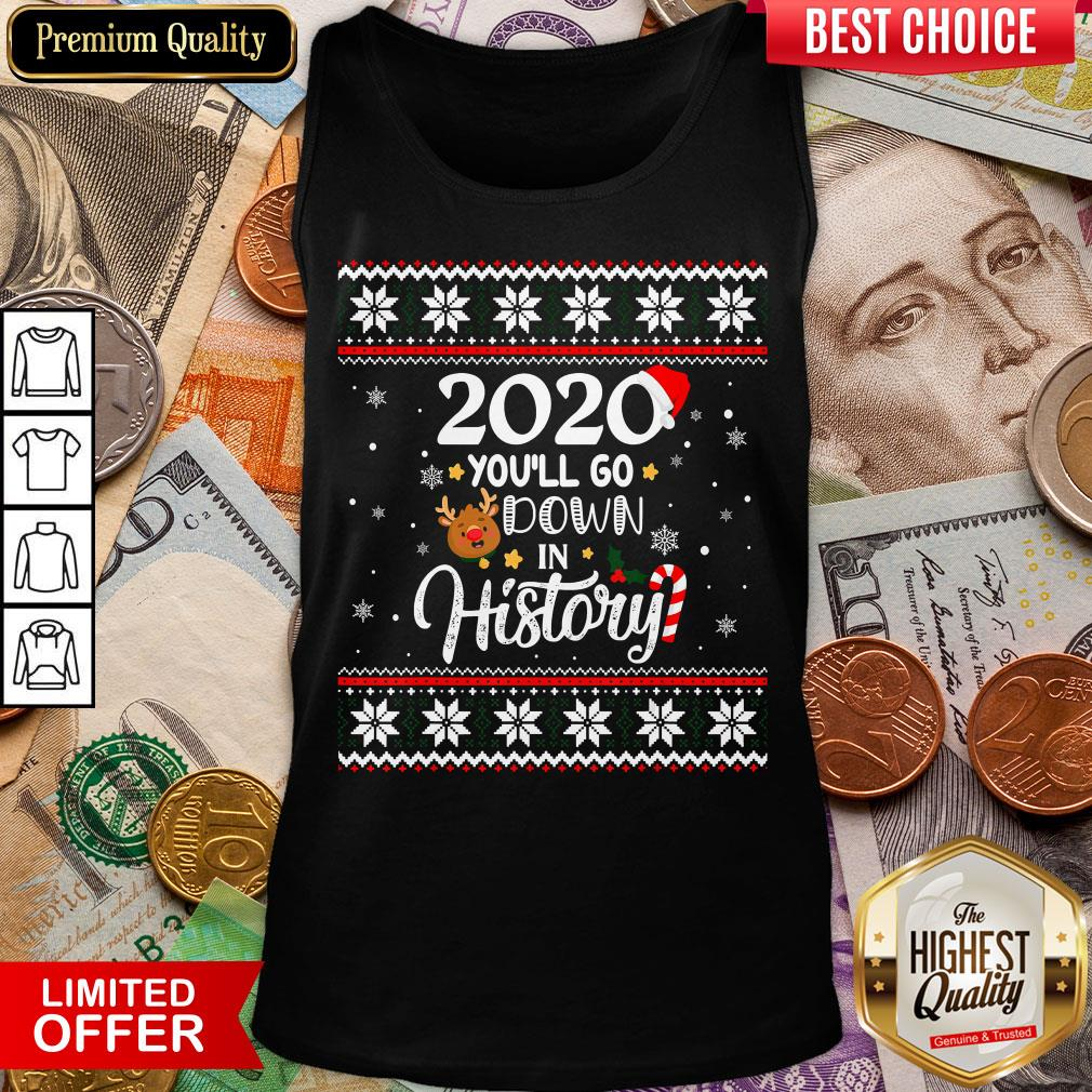 Good 2020 You'll Go Down In History Funny Christmas Ugly Sweater Tank Top - Design By Viewtees.com