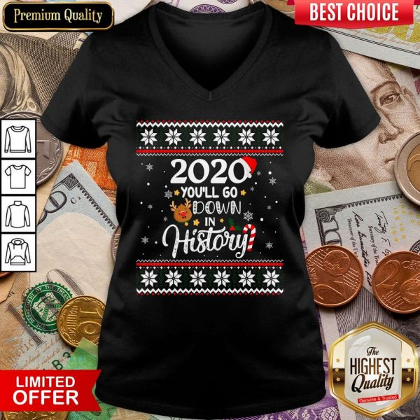 Good 2020 You'll Go Down In History Funny Christmas Ugly Sweater V-neck - Design By Viewtees.com