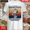 Snp I Hate Morning People And Mornings And People Vintage Shirt