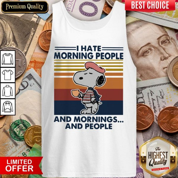 Snp I Hate Morning People And Mornings And People Vintage Tank Top