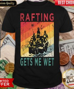 Top Rafting Gets Me Wet Mountain River Water Rafting Lovers Gift Shirt- Design By Viewtees.com